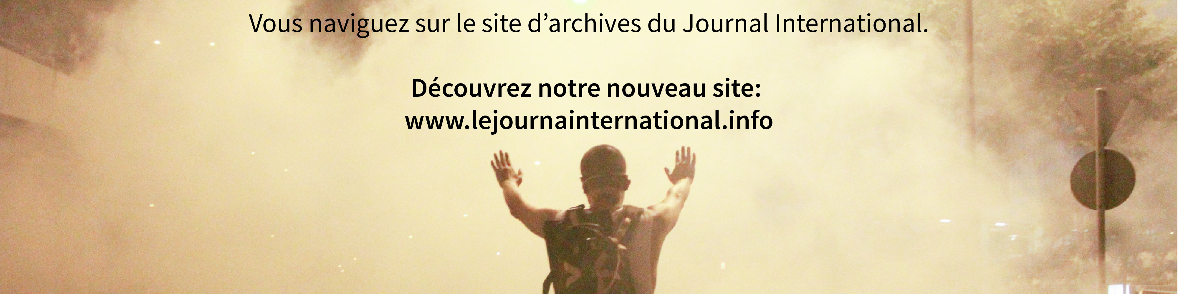 Vous consultez le site d'archives du Journal International